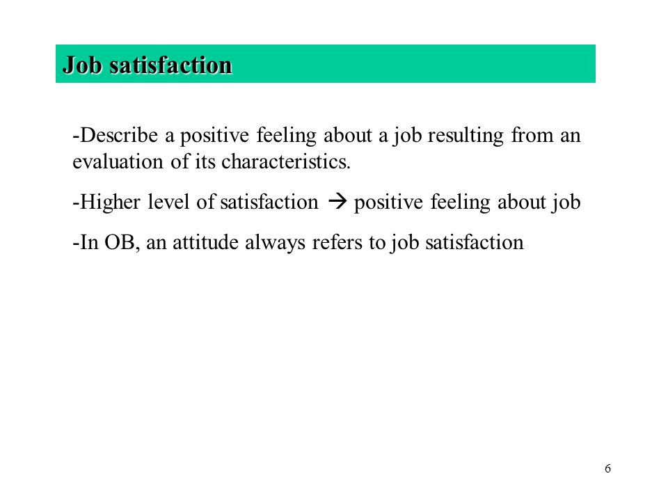 Job satisfaction Describe a positive feeling about a job resulting from an evaluation of its characteristics.