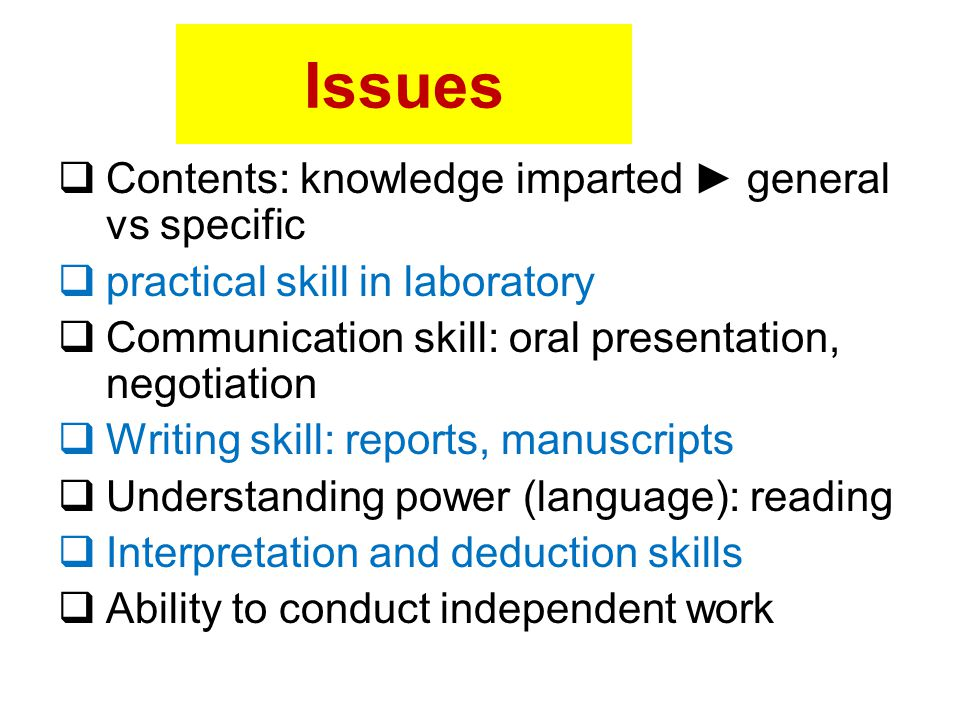 Issues Contents: knowledge imparted ► general vs specific
