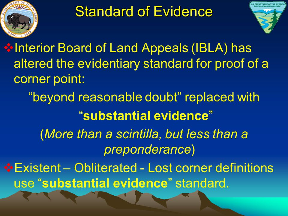 Standard of Evidence Interior Board of Land Appeals (IBLA) has altered the evidentiary standard for proof of a corner point:
