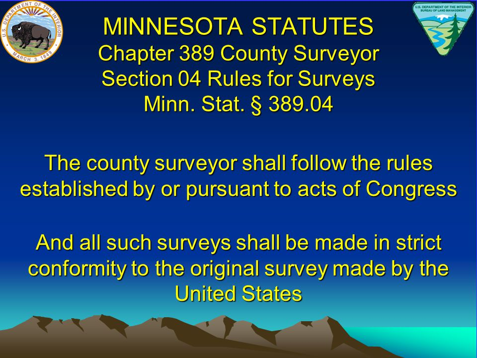 MINNESOTA STATUTES Chapter 389 County Surveyor Section 04 Rules for Surveys Minn. Stat. § 389.04