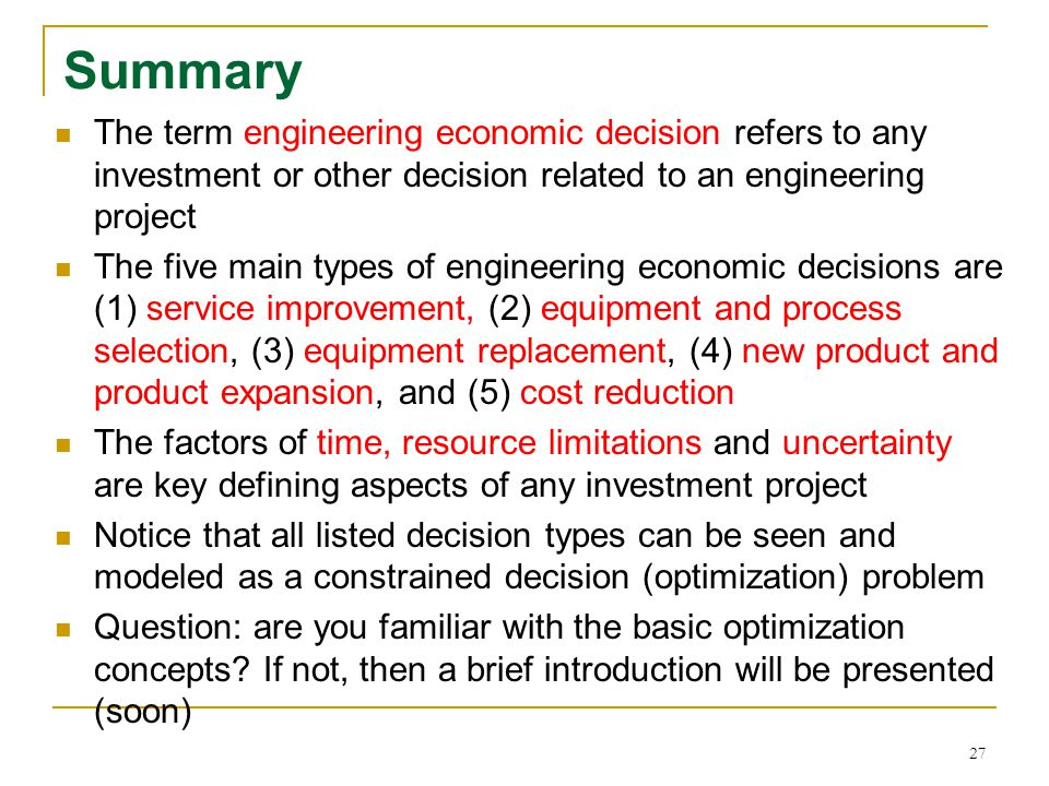 Summary The term engineering economic decision refers to any investment or other decision related to an engineering project.