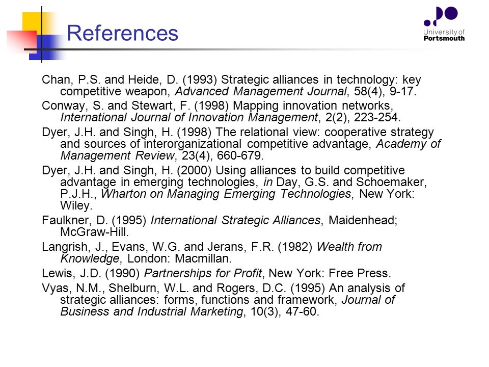 References Chan, P.S. and Heide, D. (1993) Strategic alliances in technology: key competitive weapon, Advanced Management Journal, 58(4), 9-17.