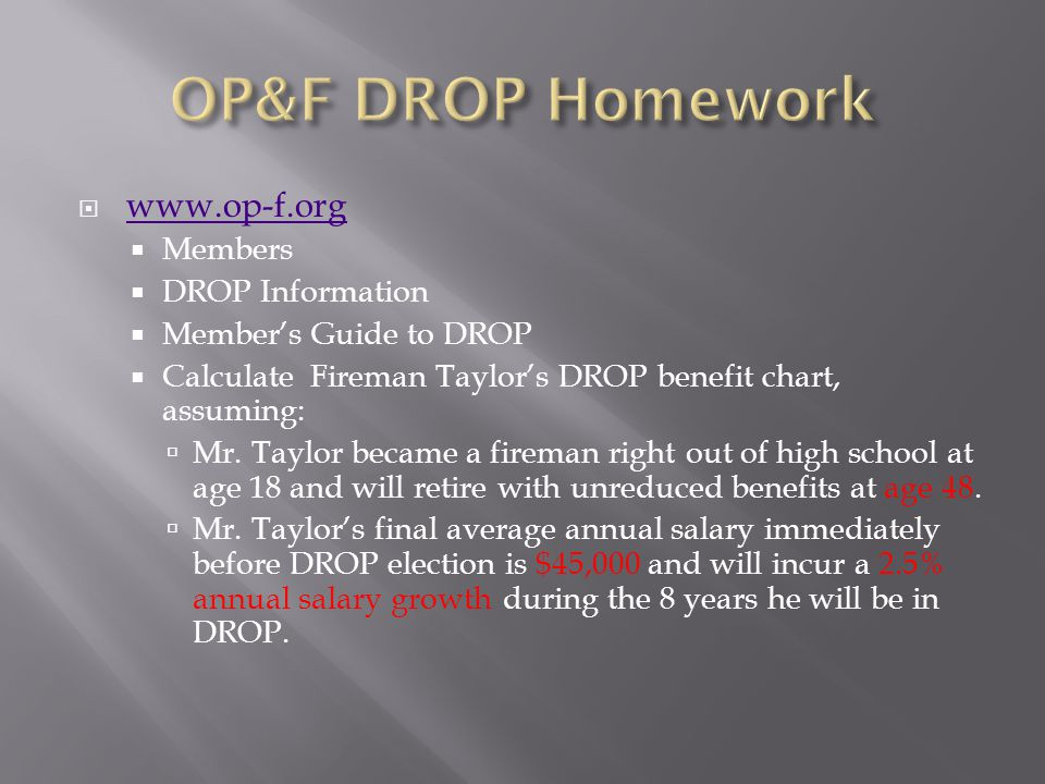 OP&F DROP Homework www.op-f.org Members DROP Information