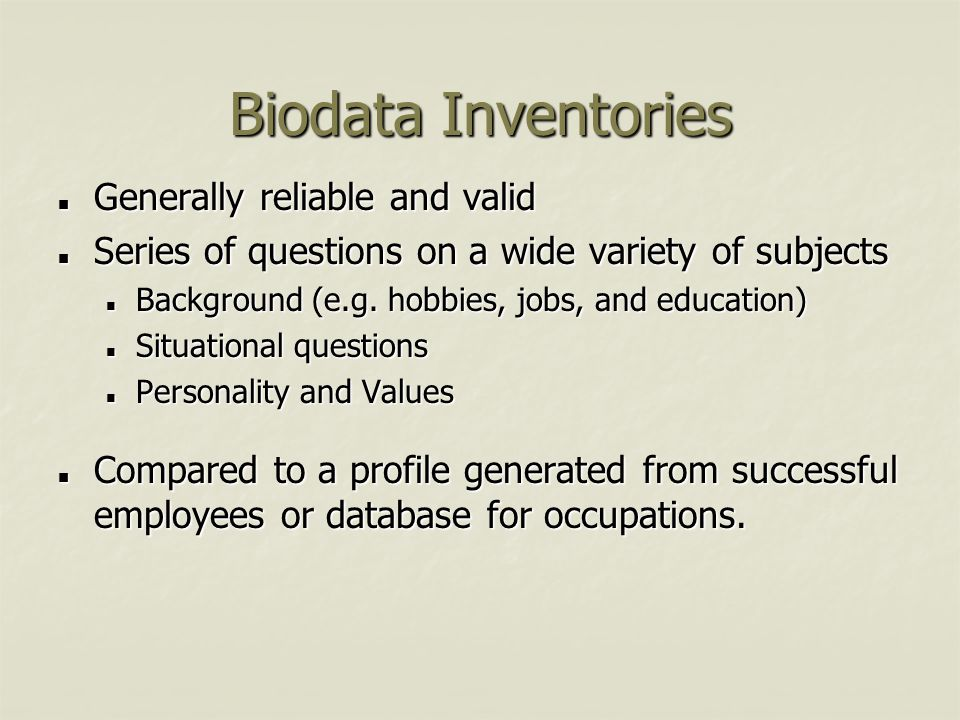 Biodata Inventories Generally reliable and valid