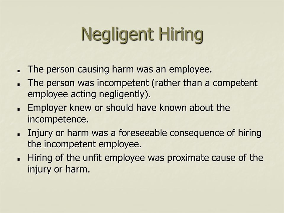 Negligent Hiring The person causing harm was an employee.