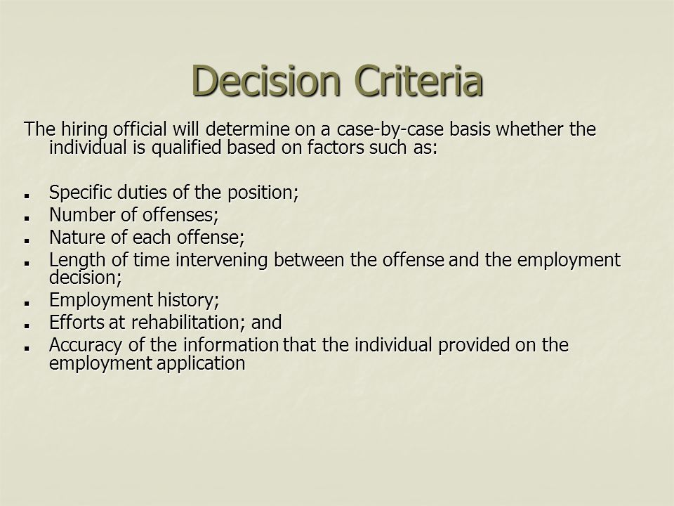 Decision Criteria The hiring official will determine on a case-by-case basis whether the individual is qualified based on factors such as: