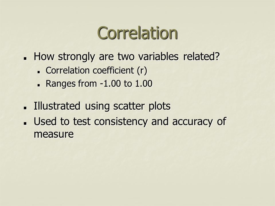 Correlation How strongly are two variables related