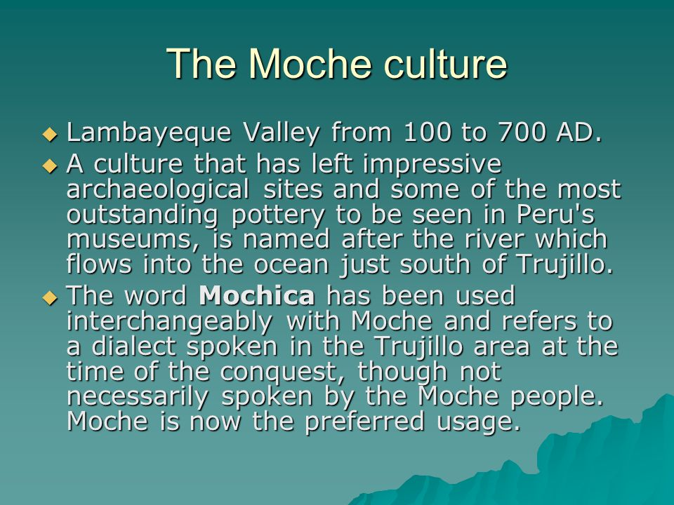 The Moche culture Lambayeque Valley from 100 to 700 AD.