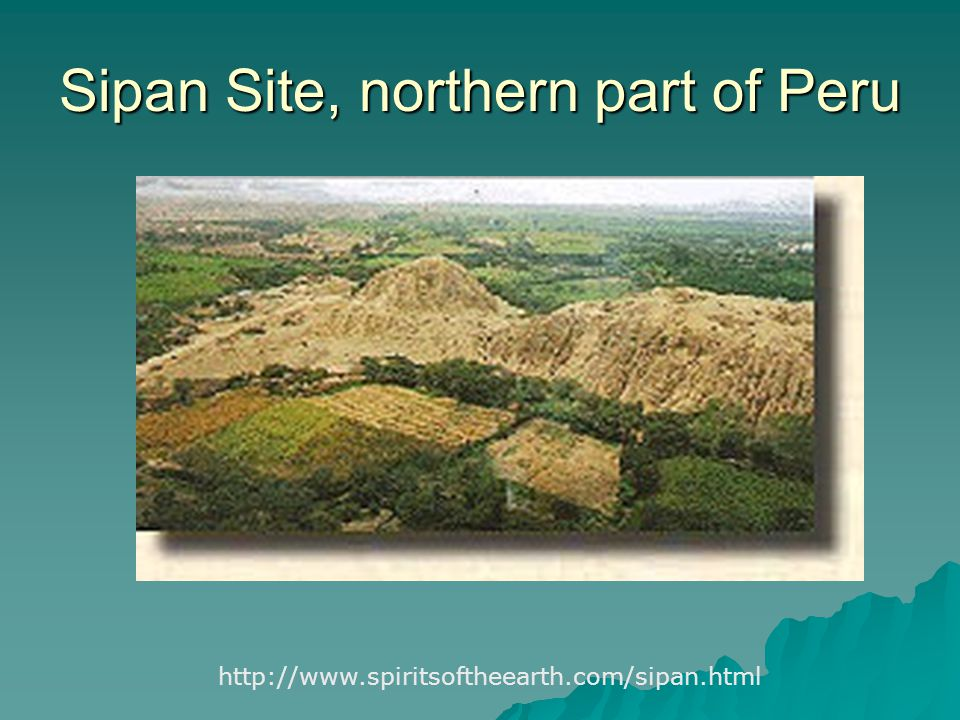 Sipan Site, northern part of Peru