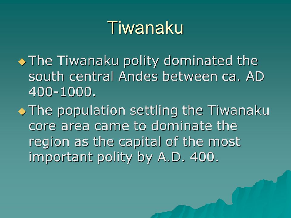 Tiwanaku The Tiwanaku polity dominated the south central Andes between ca. AD 400-1000.