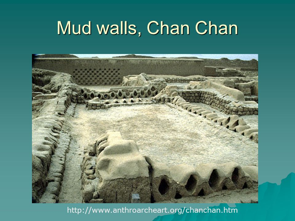 Mud walls, Chan Chan http://www.anthroarcheart.org/chanchan.htm