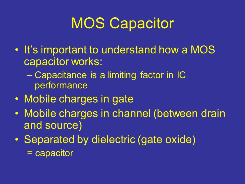MOS Capacitor It's important to understand how a MOS capacitor works: