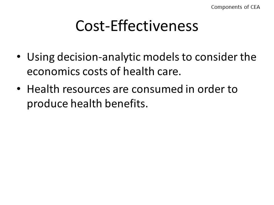 Components of CEA Cost-Effectiveness. Using decision-analytic models to consider the economics costs of health care.