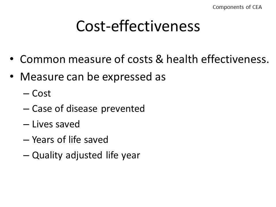 Cost-effectiveness Common measure of costs & health effectiveness.