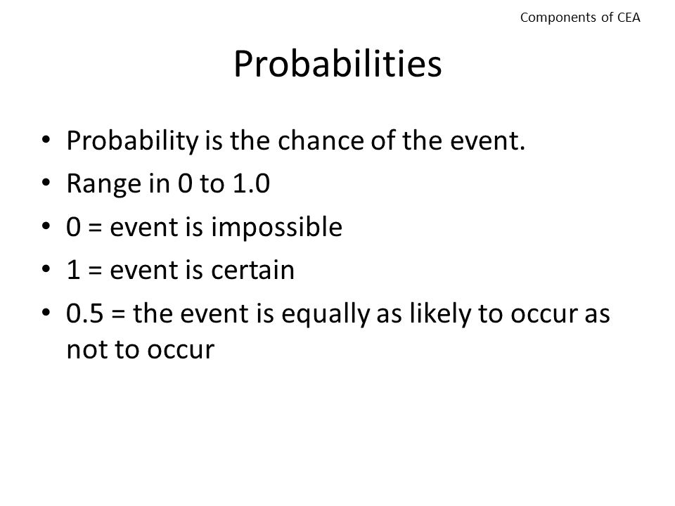Probabilities Probability is the chance of the event.
