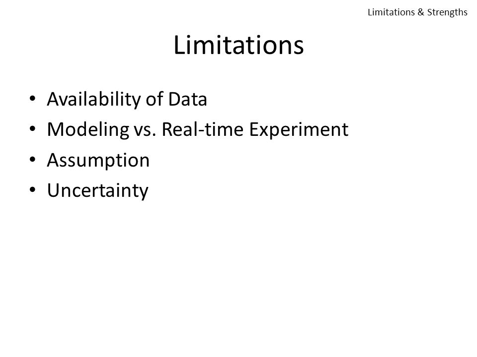 Limitations Availability of Data Modeling vs. Real-time Experiment
