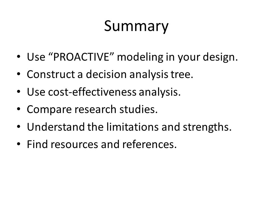 Summary Use PROACTIVE modeling in your design.