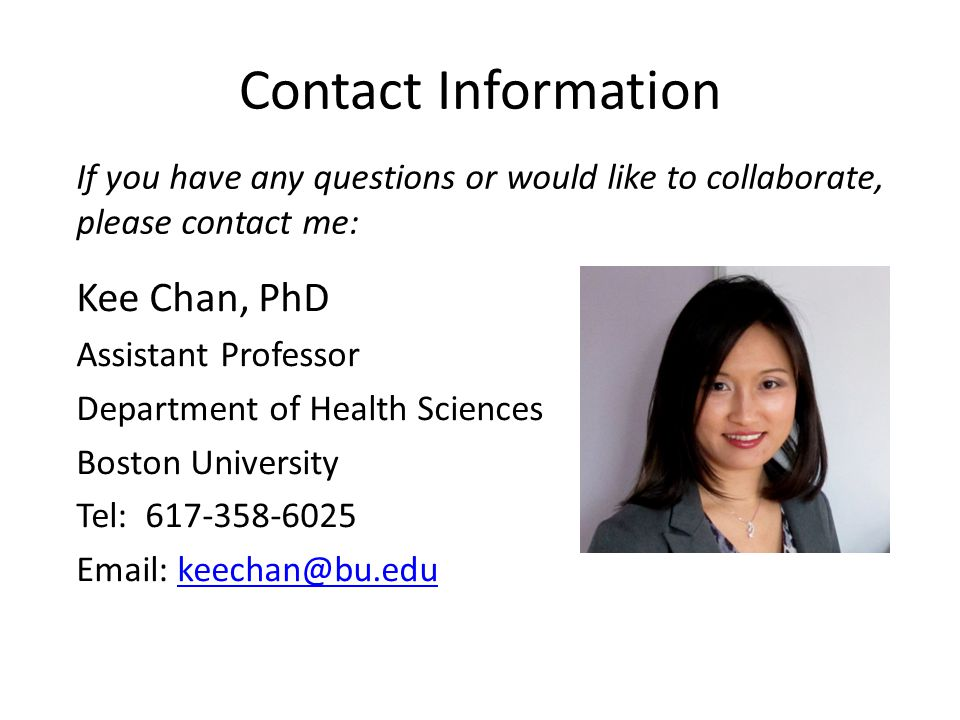 Contact Information If you have any questions or would like to collaborate, please contact me: Kee Chan, PhD.