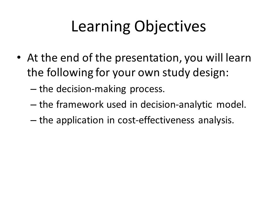 Learning Objectives At the end of the presentation, you will learn the following for your own study design:
