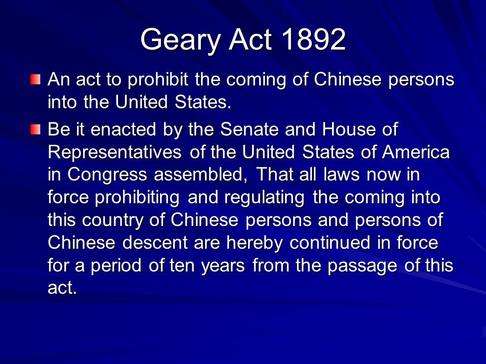 Geary Act 1892 An act to prohibit the coming of Chinese persons into the United States.