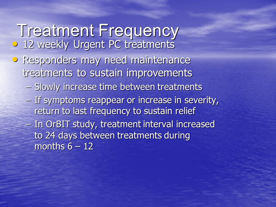 Treatment Frequency 12 weekly Urgent PC treatments