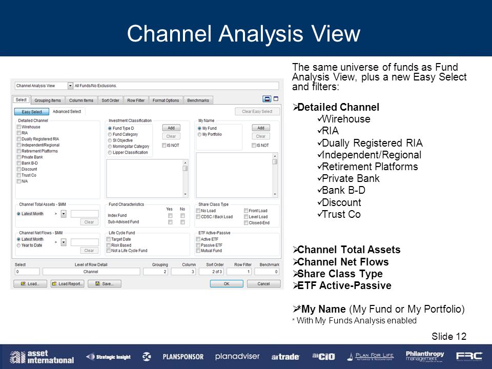 Channel Analysis View The same universe of funds as Fund Analysis View, plus a new Easy Select and filters: