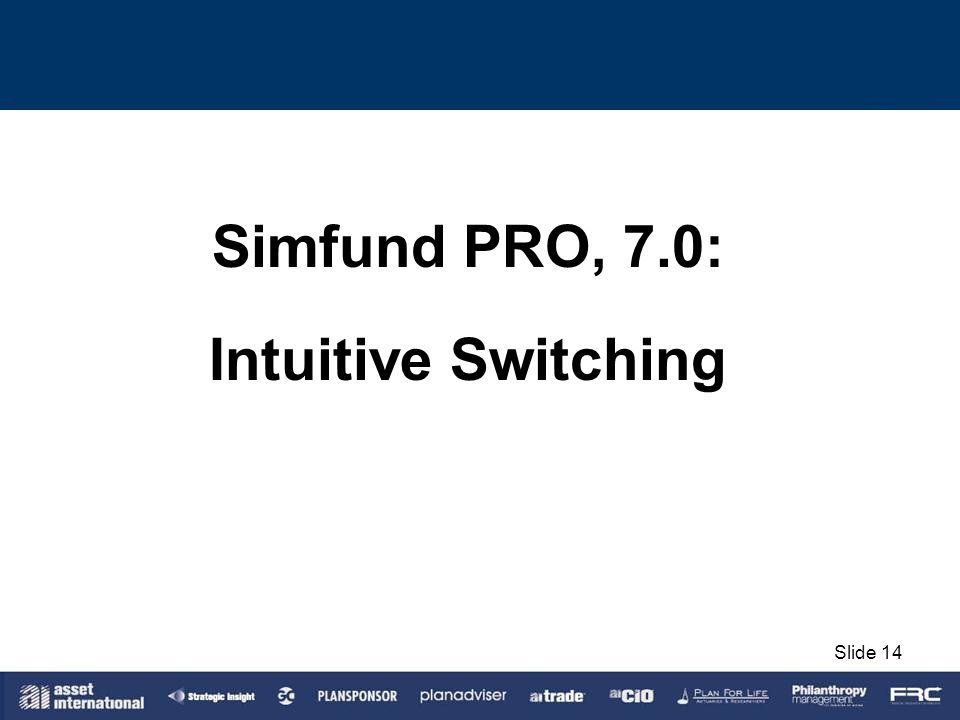 Simfund PRO, 7.0: Intuitive Switching