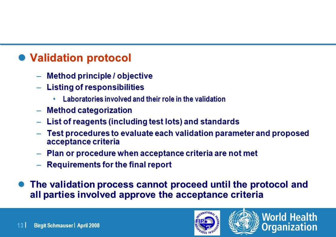 Validation protocol Method principle / objective. Listing of responsibilities. Laboratories involved and their role in the validation.