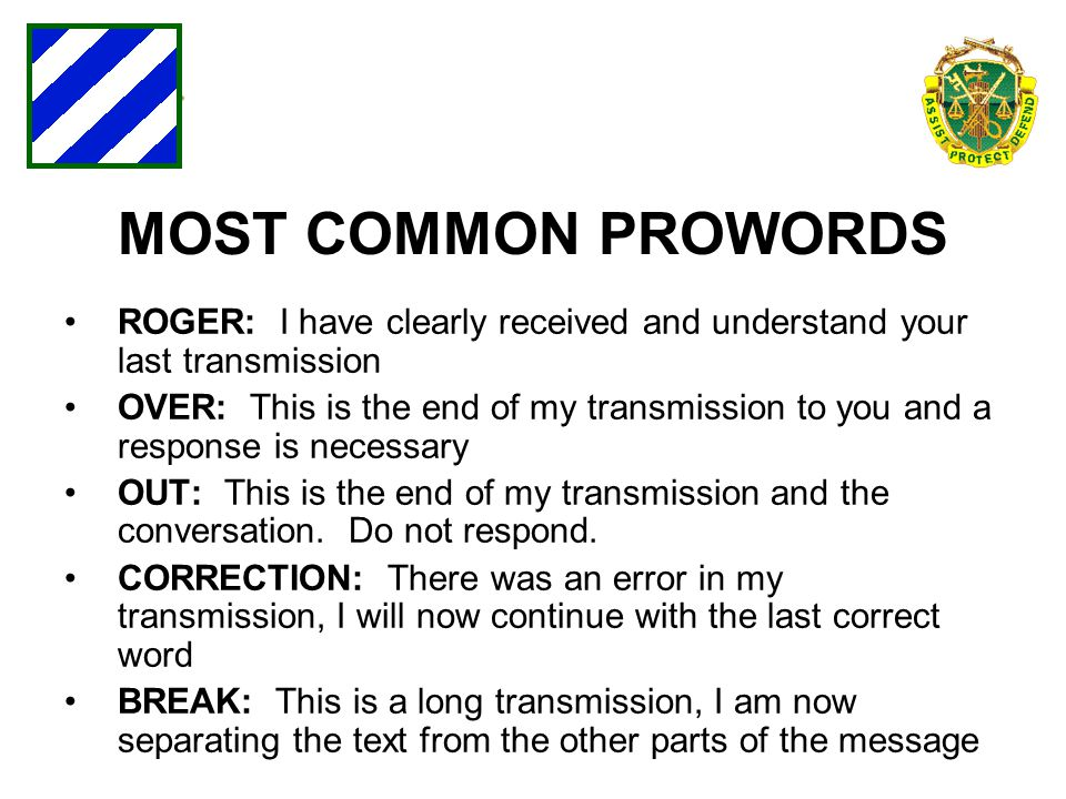 MOST COMMON PROWORDS ROGER: I have clearly received and understand your last transmission.