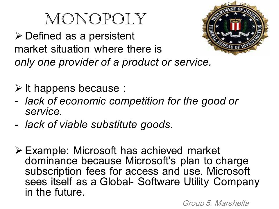 Monopoly Defined as a persistent market situation where there is