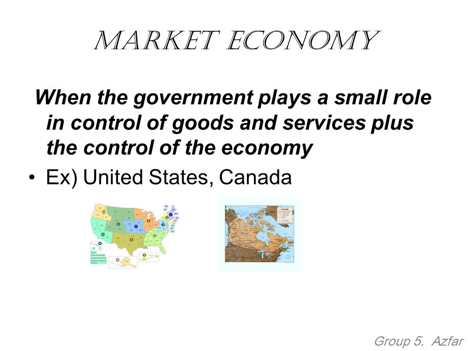 Market economy When the government plays a small role in control of goods and services plus the control of the economy.