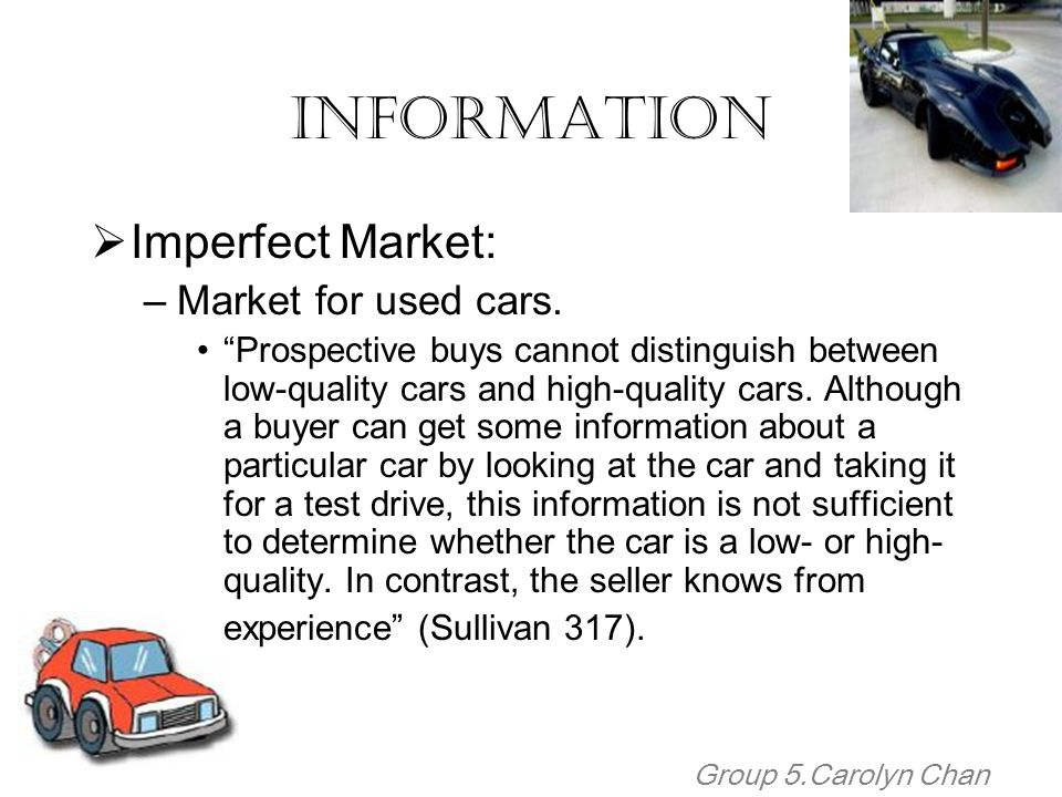 Information Imperfect Market: Market for used cars.