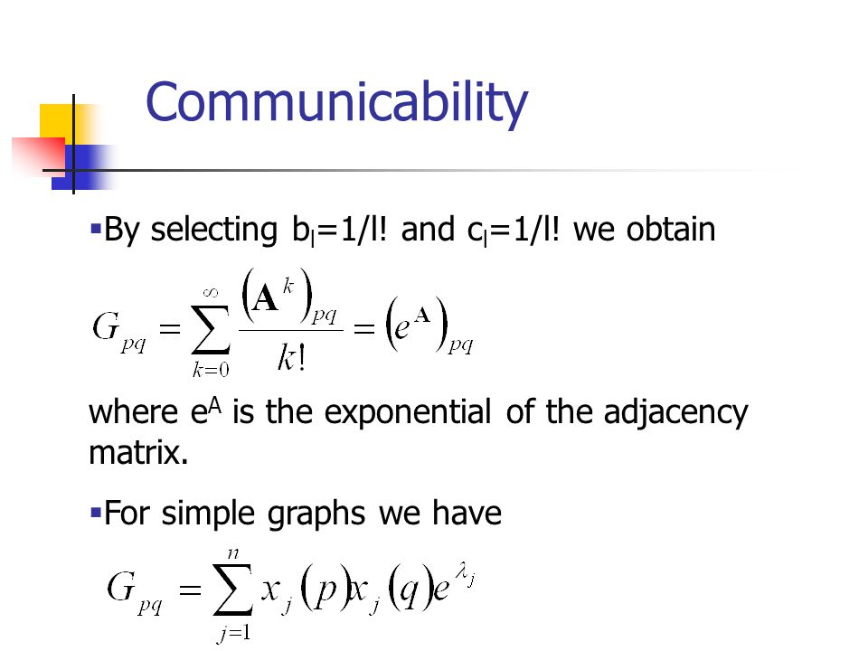 Communicability By selecting bl=1/l! and cl=1/l! we obtain