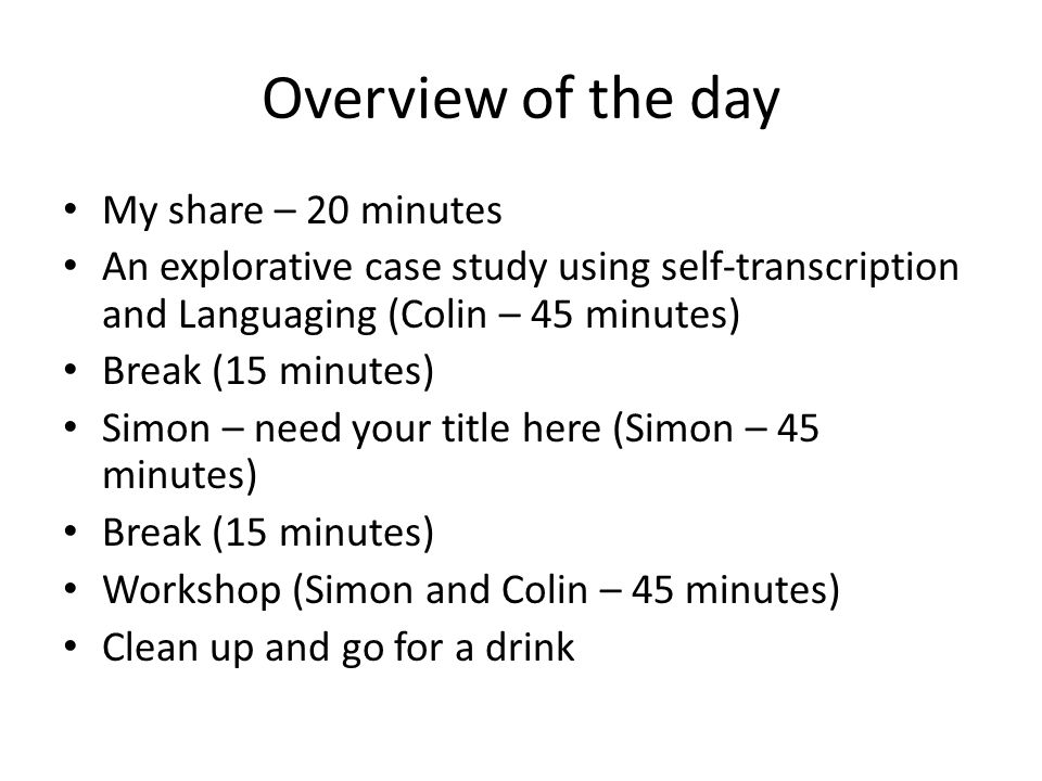 Overview of the day My share – 20 minutes