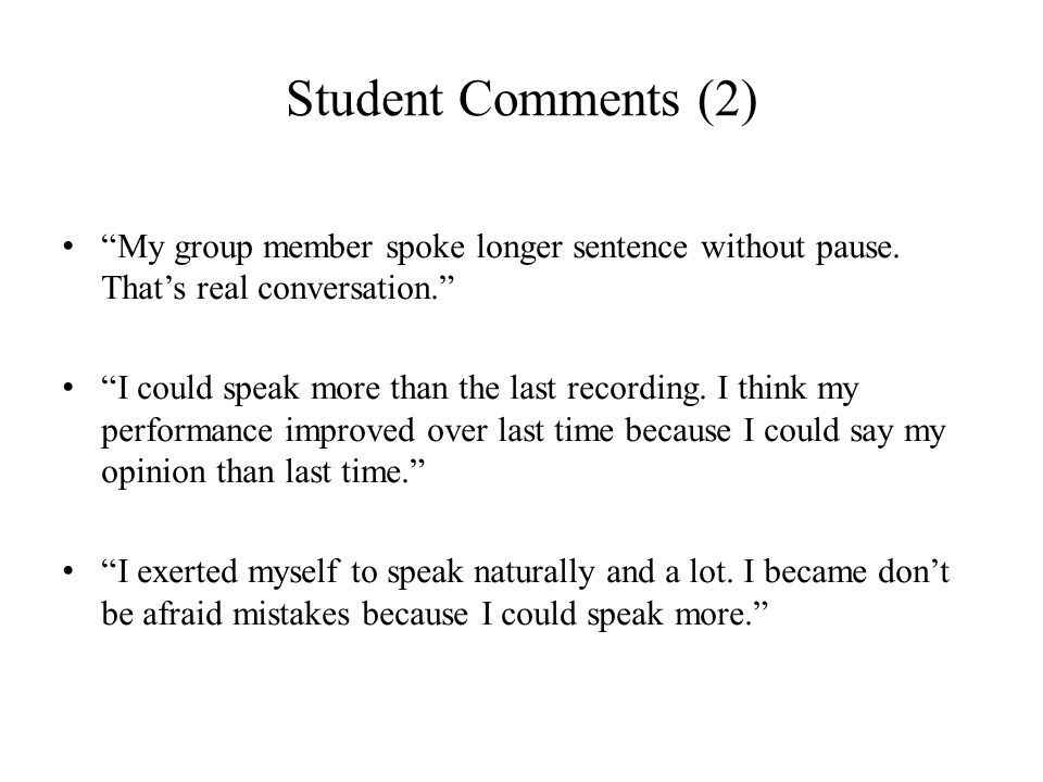 Student Comments (2) My group member spoke longer sentence without pause. That's real conversation.