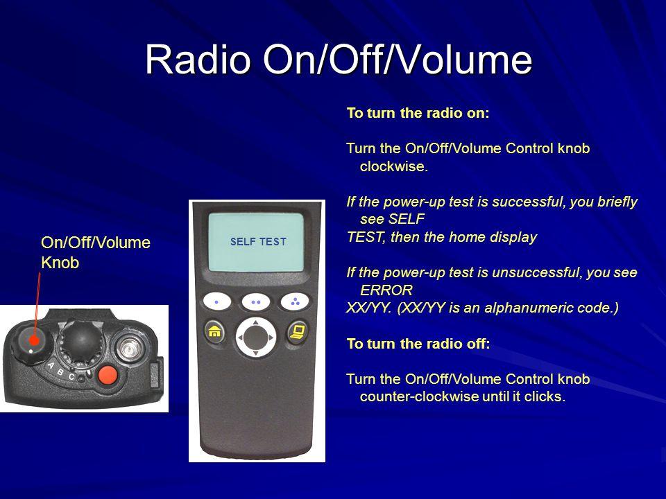 Radio On/Off/Volume On/Off/Volume Knob To turn the radio on: