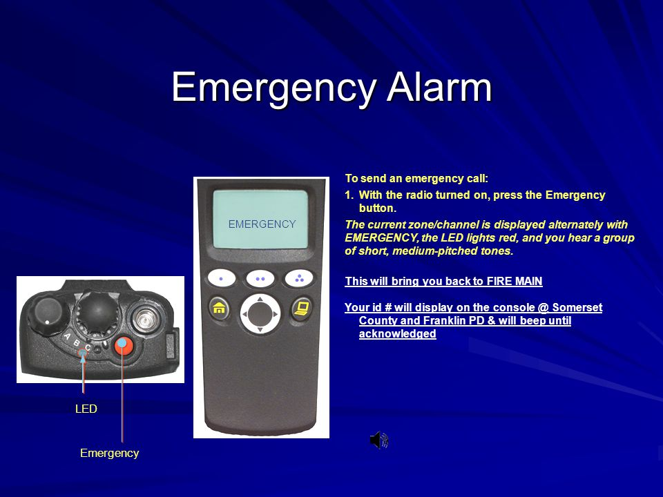 Emergency Alarm To send an emergency call: With the radio turned on, press the Emergency button.