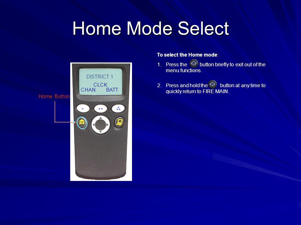 Home Mode Select Home Button To select the Home mode:
