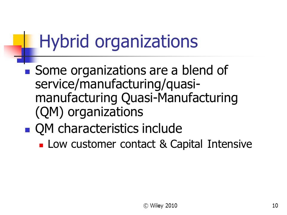Hybrid organizations Some organizations are a blend of service/manufacturing/quasi-manufacturing Quasi-Manufacturing (QM) organizations.