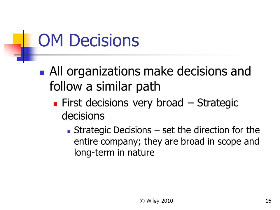 OM Decisions All organizations make decisions and follow a similar path. First decisions very broad – Strategic decisions.