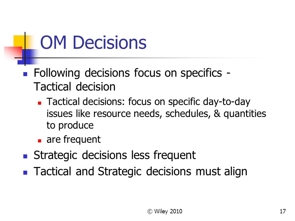 OM Decisions Following decisions focus on specifics - Tactical decision.