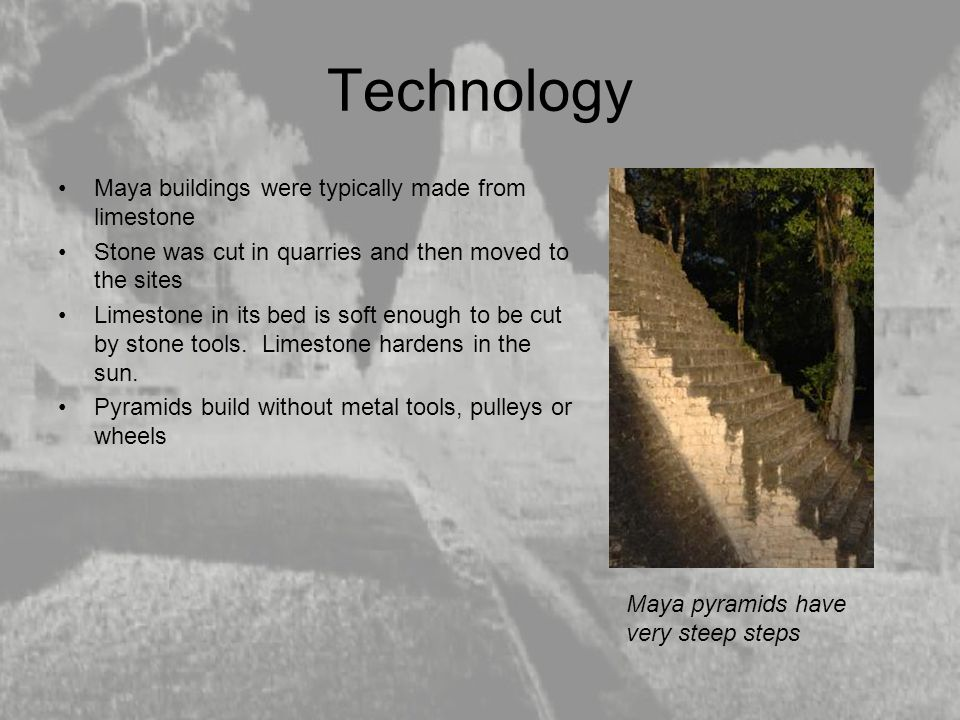 Technology Maya buildings were typically made from limestone