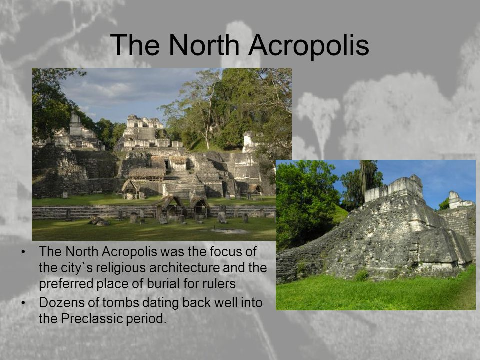 The North Acropolis The North Acropolis was the focus of the city`s religious architecture and the preferred place of burial for rulers.