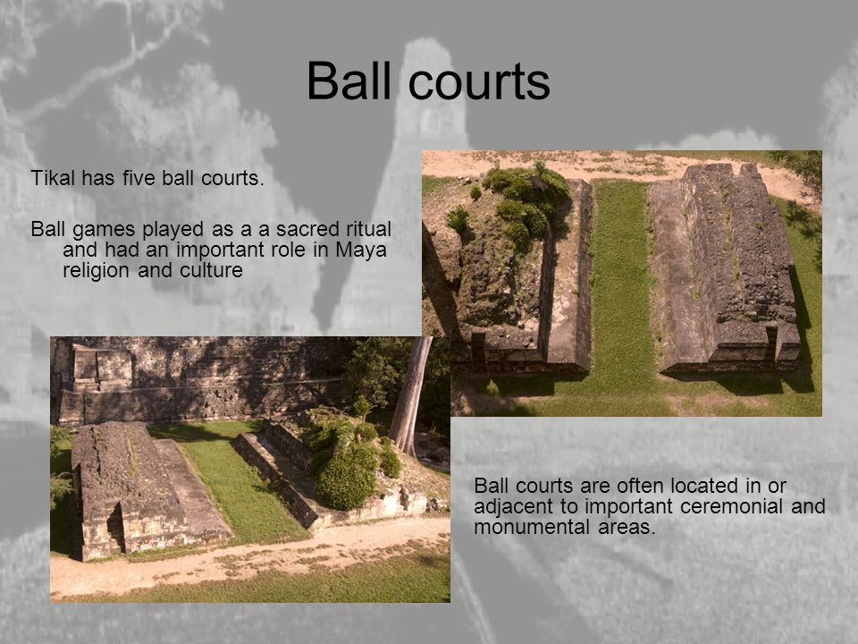 Ball courts Tikal has five ball courts.