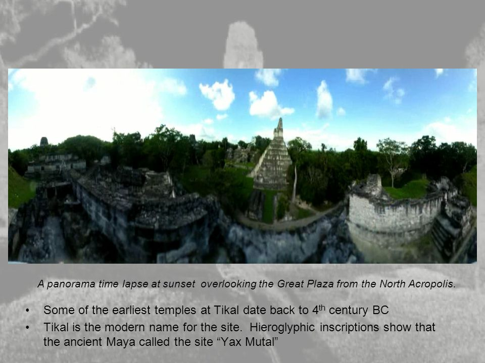 Some of the earliest temples at Tikal date back to 4th century BC