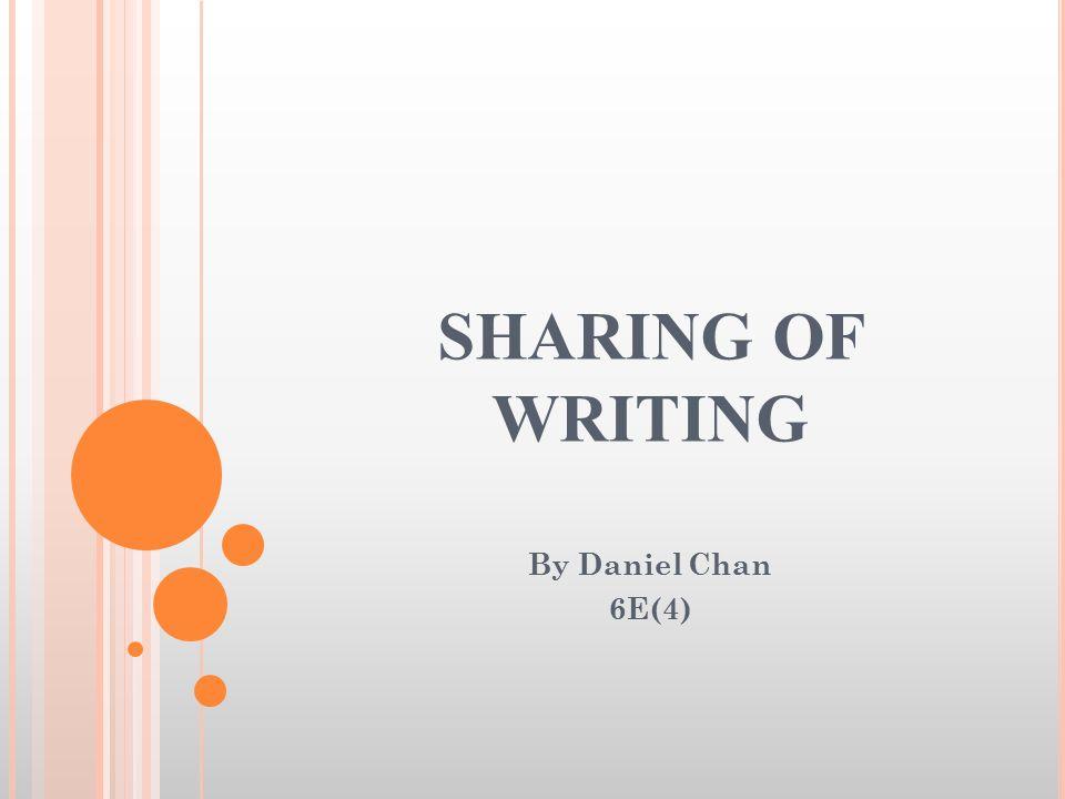 SHARING OF WRITING By Daniel Chan 6E(4)