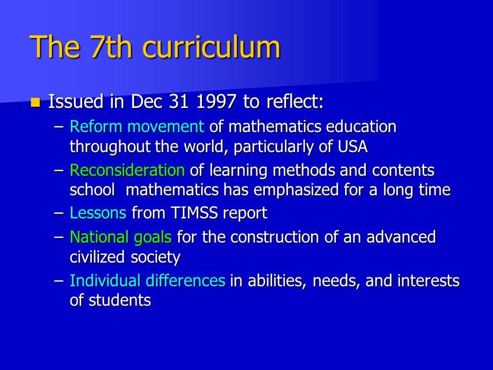 The 7th curriculum Issued in Dec 31 1997 to reflect: