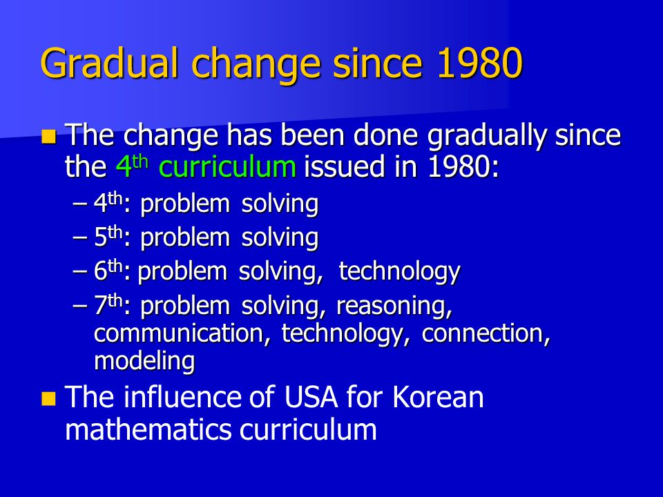 Gradual change since 1980 The change has been done gradually since the 4th curriculum issued in 1980:
