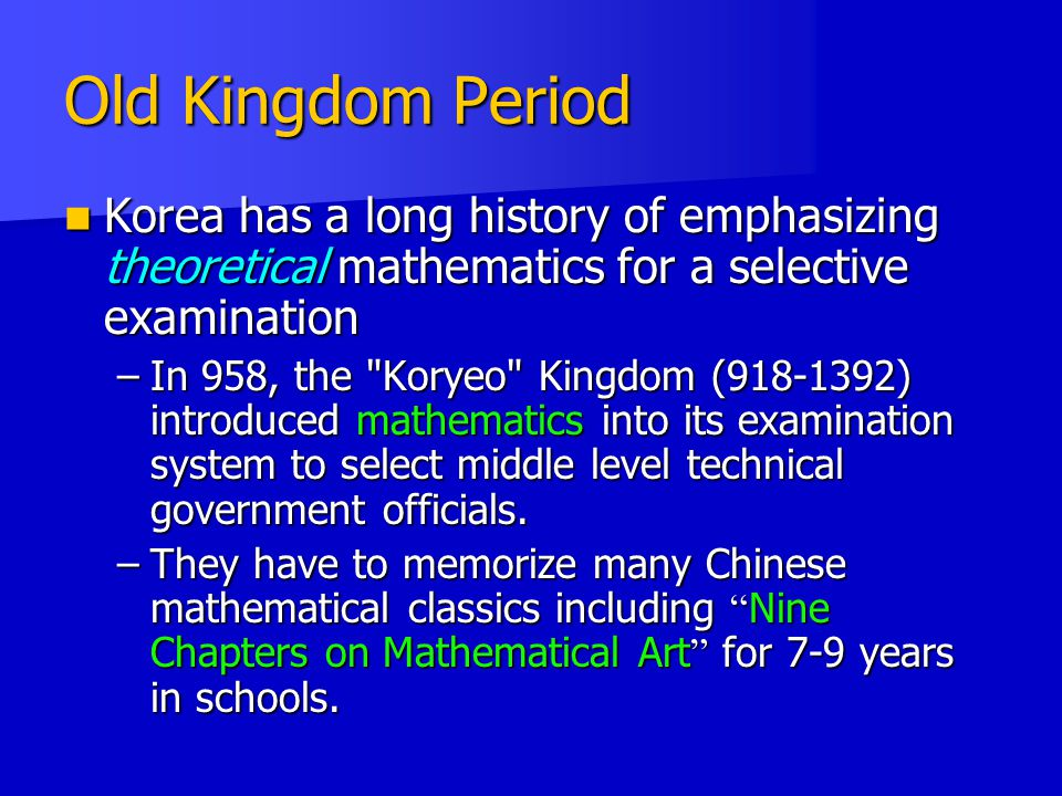 Old Kingdom Period Korea has a long history of emphasizing theoretical mathematics for a selective examination.