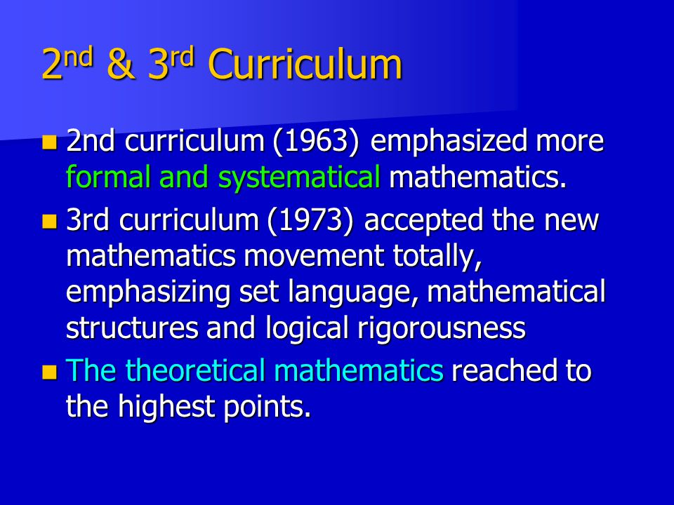 2nd & 3rd Curriculum 2nd curriculum (1963) emphasized more formal and systematical mathematics.